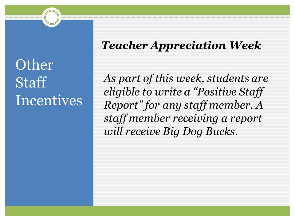 Other Staff Incentives As part of this week, students are eligible to write a Positive Staff Report for any staff member. A staff member receiving a r
