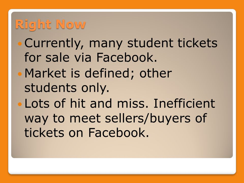 Right Now Currently, many student tickets for sale via Facebook.