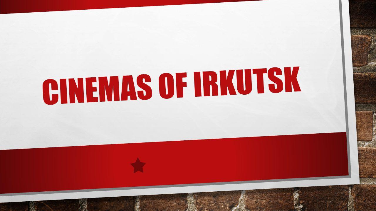 CINEMAS OF IRKUTSK