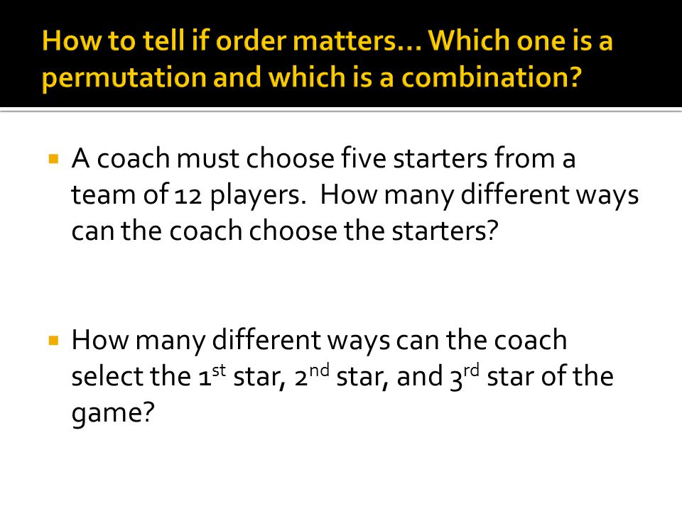 A coach must choose five starters from a team of 12 players.