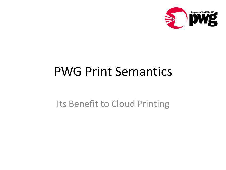 PWG Print Semantics Its Benefit to Cloud Printing