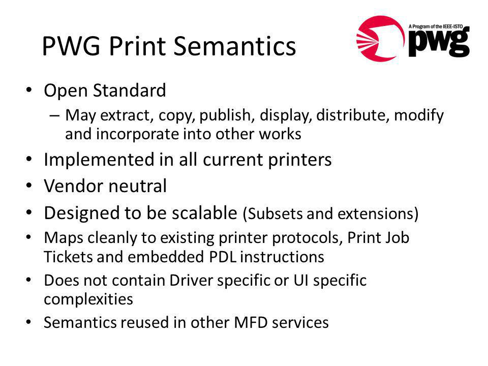PWG Print Semantics Open Standard – May extract, copy, publish, display, distribute, modify and incorporate into other works Implemented in all curren
