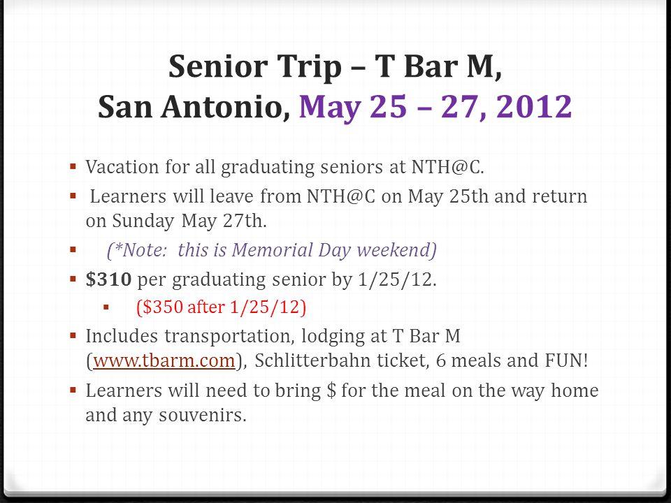 Senior Trip – T Bar M, San Antonio, May 25 – 27, 2012 Vacation for all graduating seniors at NTH@C.