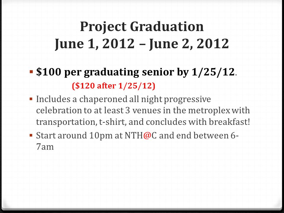 Project Graduation June 1, 2012 – June 2, 2012 $100 per graduating senior by 1/25/12.