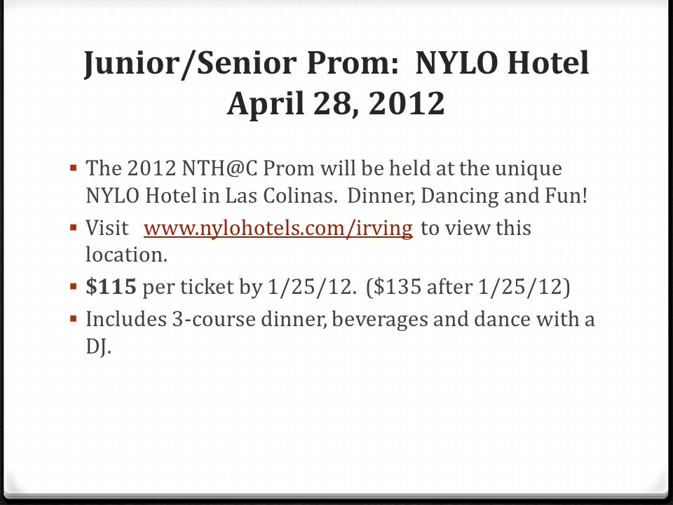 Junior/Senior Prom: NYLO Hotel April 28, 2012 The 2012 NTH@C Prom will be held at the unique NYLO Hotel in Las Colinas.