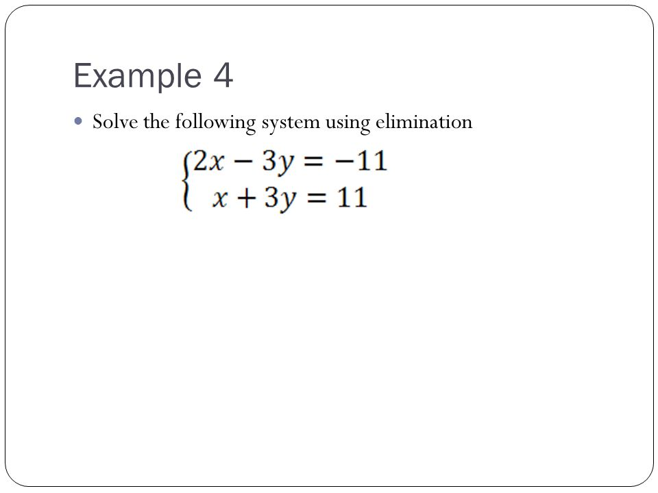 Example 4 Solve the following system using elimination