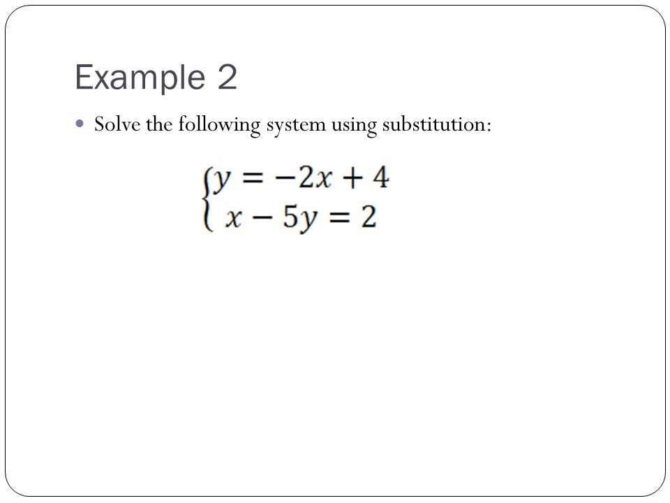 Example 3 Solve the following system by substitution