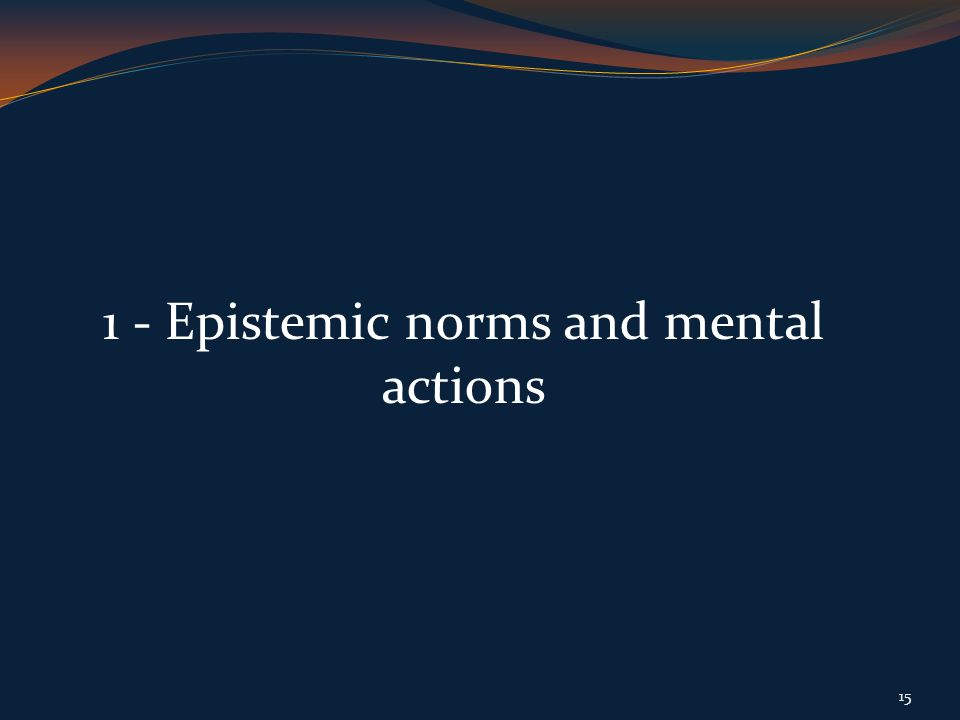 1 - Epistemic norms and mental actions 15