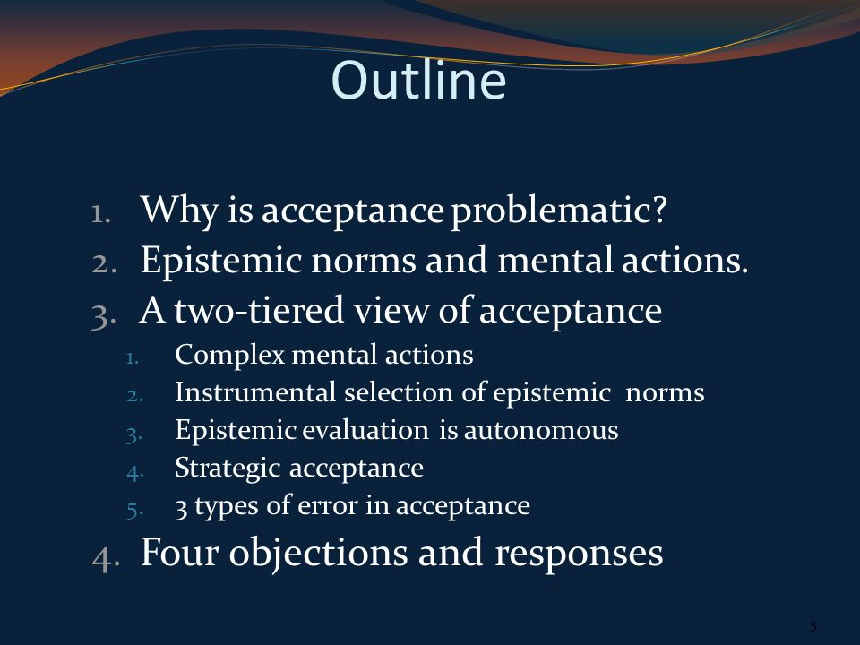 Outline 1. Why is acceptance problematic. 2. Epistemic norms and mental actions.