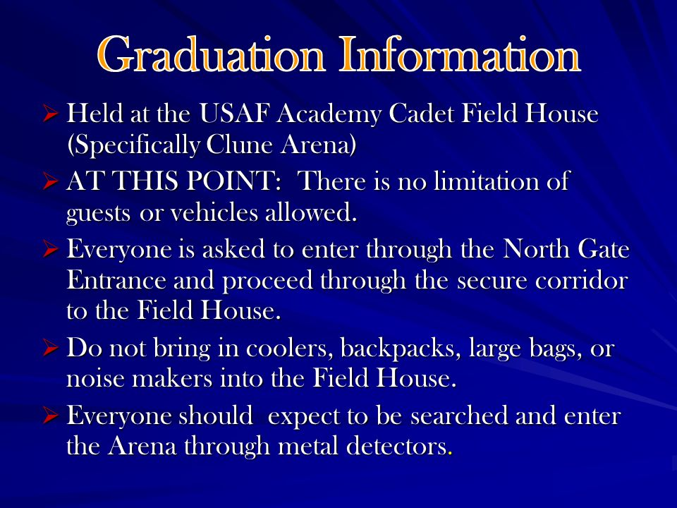 Held at the USAF Academy Cadet Field House (Specifically Clune Arena) Held at the USAF Academy Cadet Field House (Specifically Clune Arena) AT THIS POINT: There is no limitation of guests or vehicles allowed.