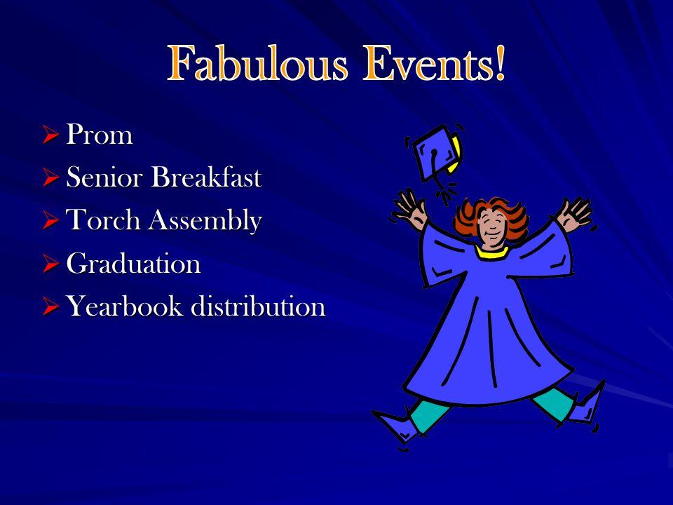 Prom Prom Senior Breakfast Senior Breakfast Torch Assembly Torch Assembly Graduation Graduation Yearbook distribution Yearbook distribution