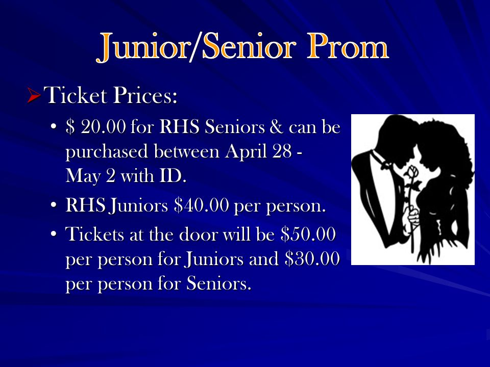 Ticket Prices: Ticket Prices: $ 20.00 for RHS Seniors & can be purchased between April 28 - May 2 with ID.