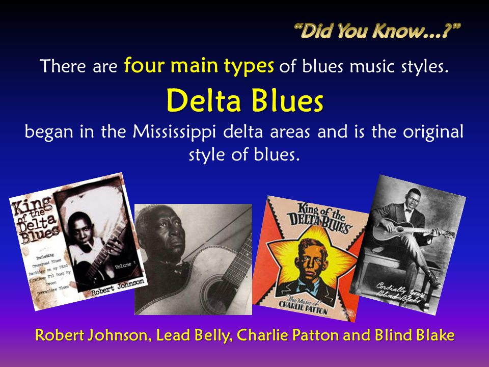 four main types There are four main types of blues music styles. Delta Blues began in the Mississippi delta areas and is the original style of blues.