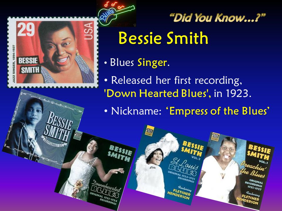Singer Blues Singer. Released her first recording, 'Down Hearted Blues', in 1923. Empress of the Blues Nickname: Empress of the Blues Bessie Smith