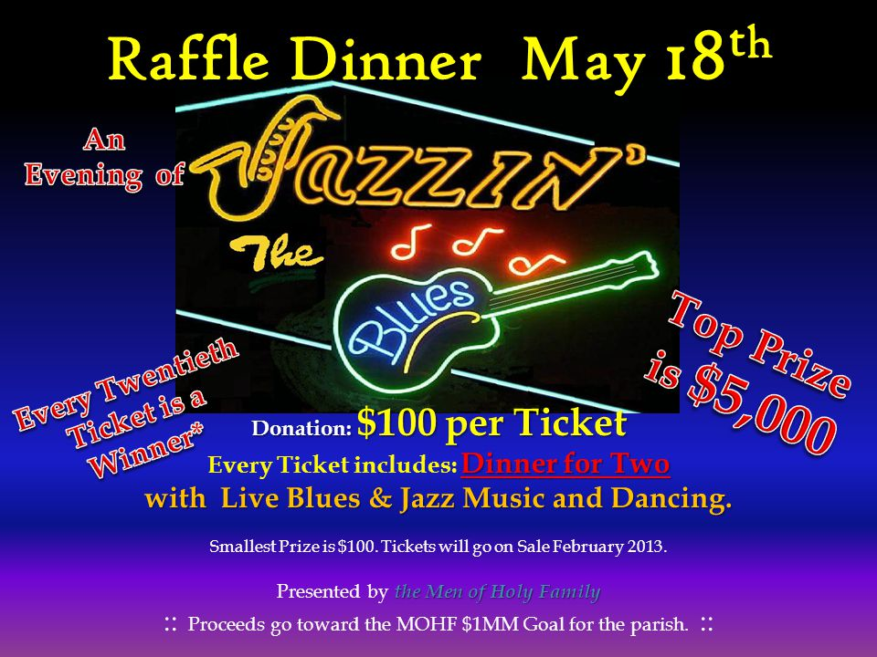 Donation: $100 per Ticket Dinner for Two Every Ticket includes: Dinner for Two with Live Blues & Jazz Music and Dancing. Smallest Prize is $100. Ticke