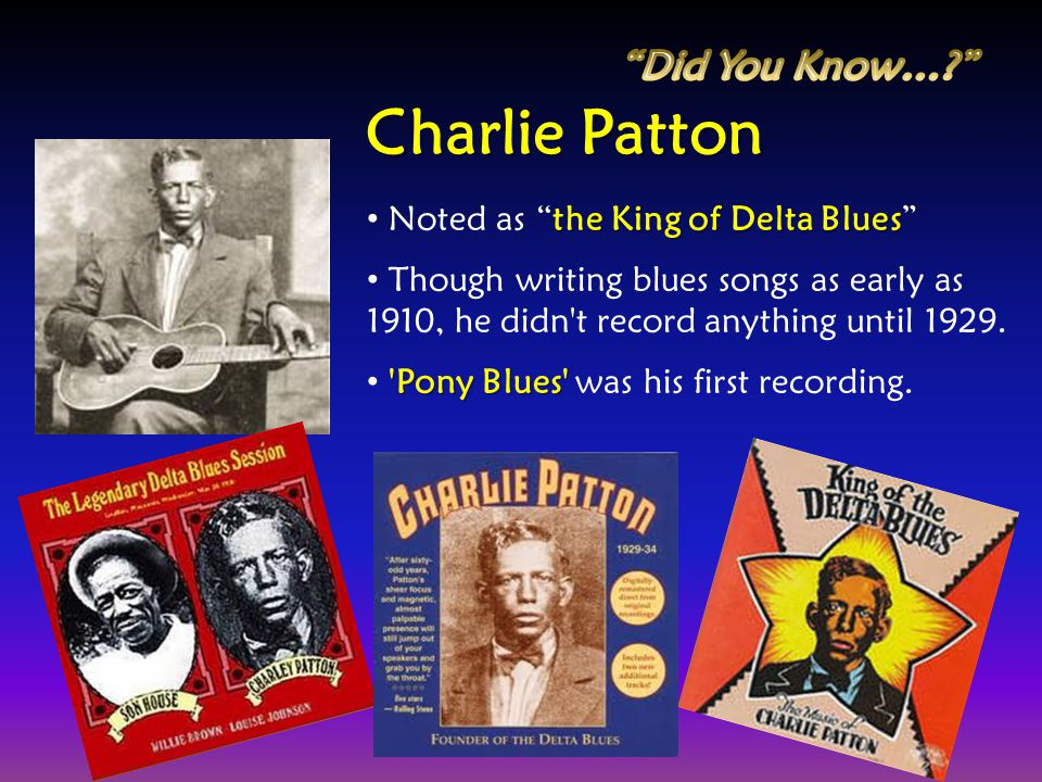 the King of Delta Blues Noted as the King of Delta Blues Though writing blues songs as early as 1910, he didn't record anything until 1929. 'Pony Blue