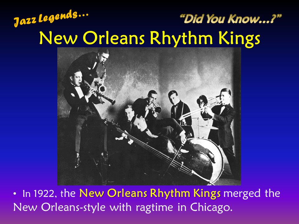 New Orleans Rhythm Kings In 1922, t he New Orleans Rhythm Kings merged the New Orleans-style with ragtime in Chicago. New Orleans Rhythm Kings Jazz Le