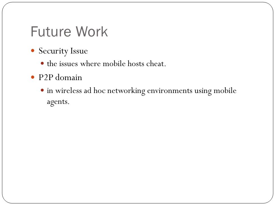 Future Work Security Issue the issues where mobile hosts cheat.