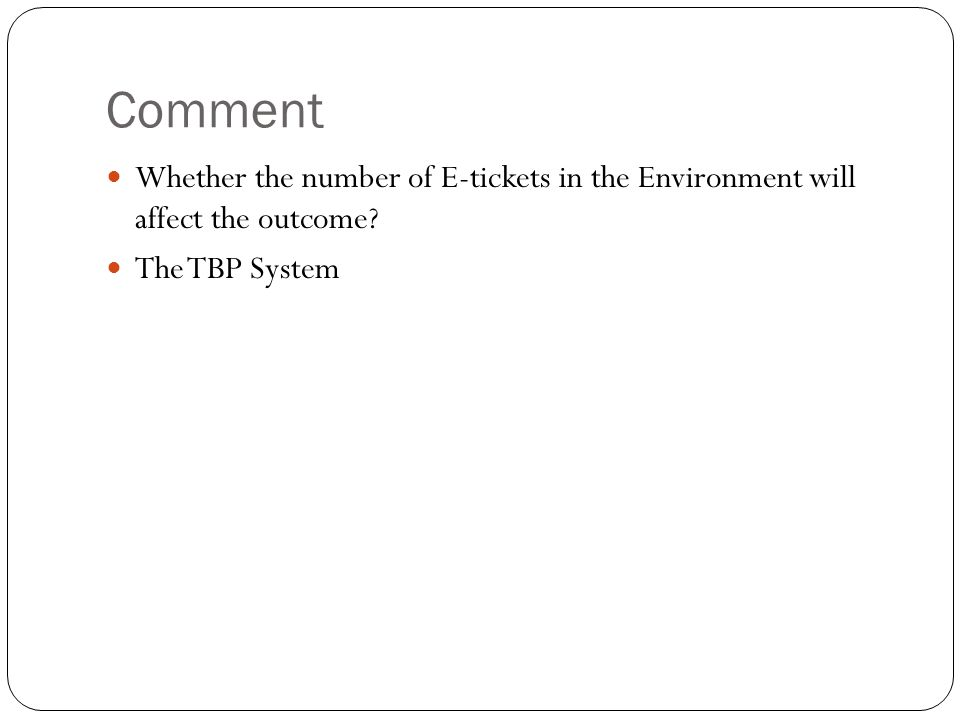 Comment Whether the number of E-tickets in the Environment will affect the outcome The TBP System
