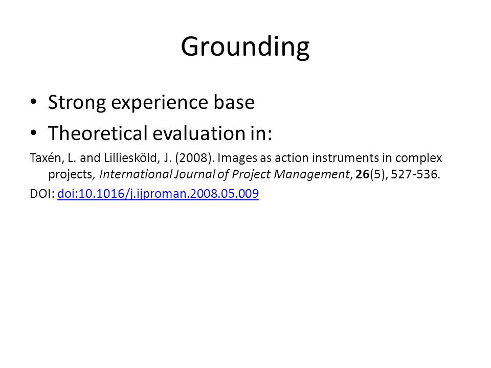 Grounding Strong experience base Theoretical evaluation in: Taxén, L.