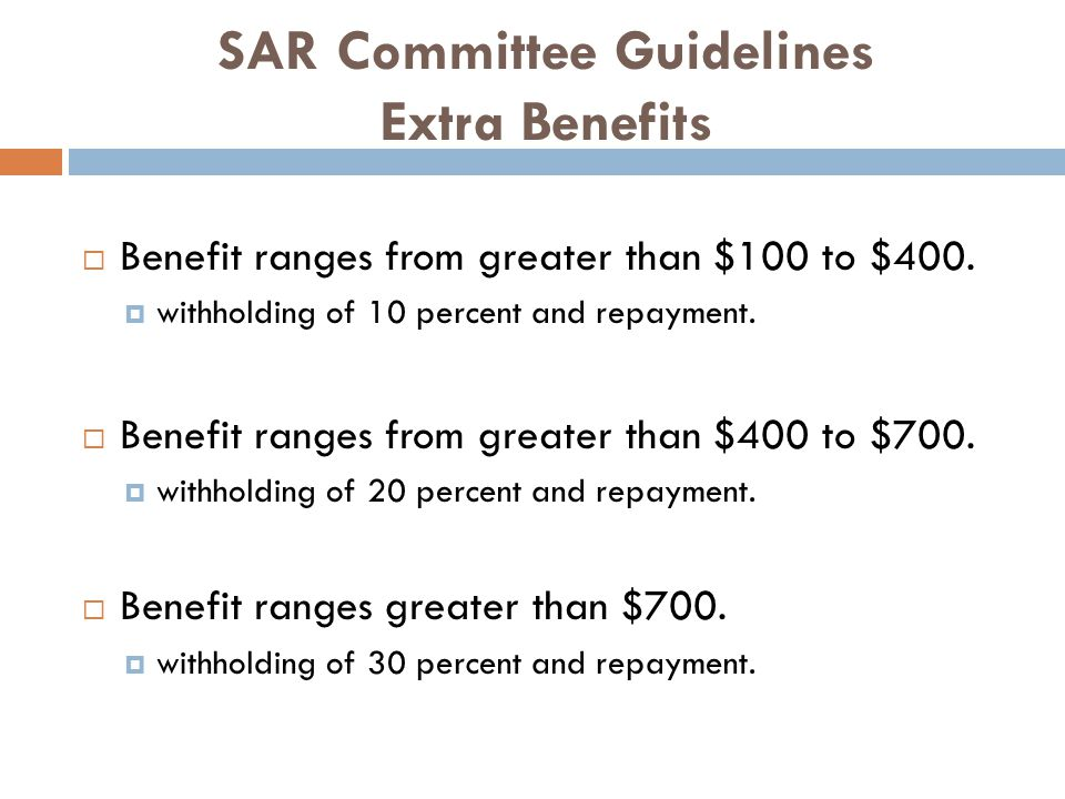 SAR Committee Guidelines Extra Benefits Benefit ranges from greater than $100 to $400.