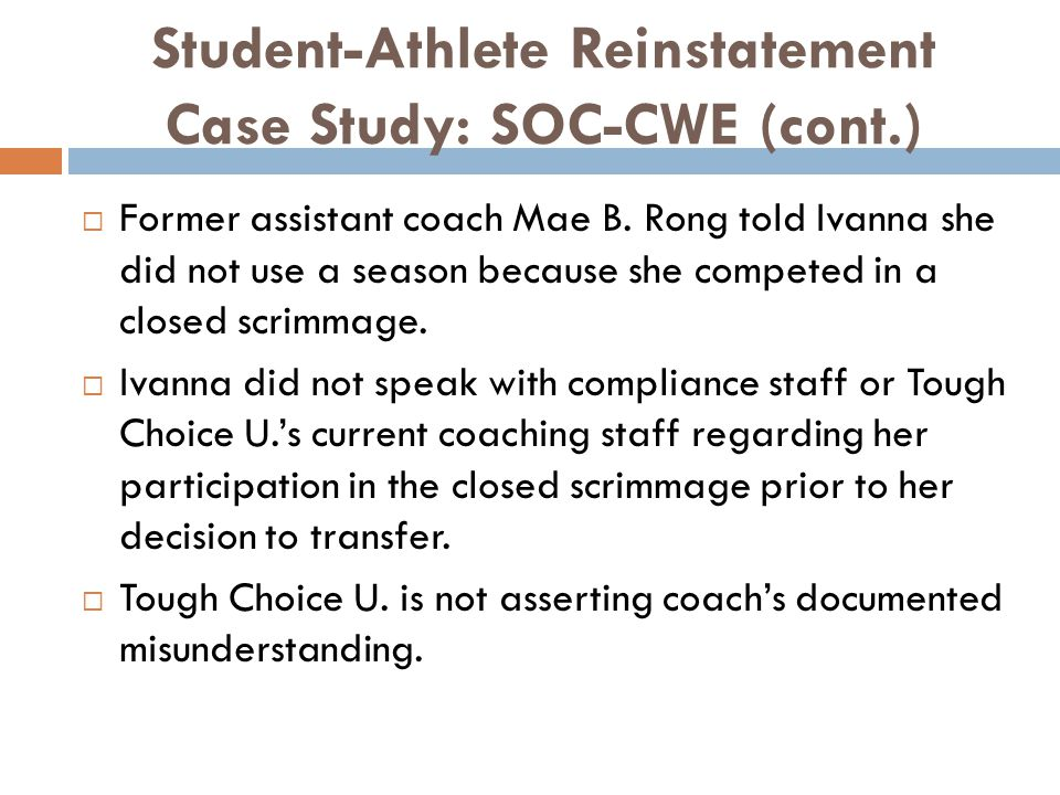 Student-Athlete Reinstatement Case Study: SOC-CWE (cont.) Former assistant coach Mae B.