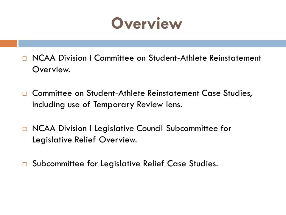 Overview NCAA Division I Committee on Student-Athlete Reinstatement Overview.