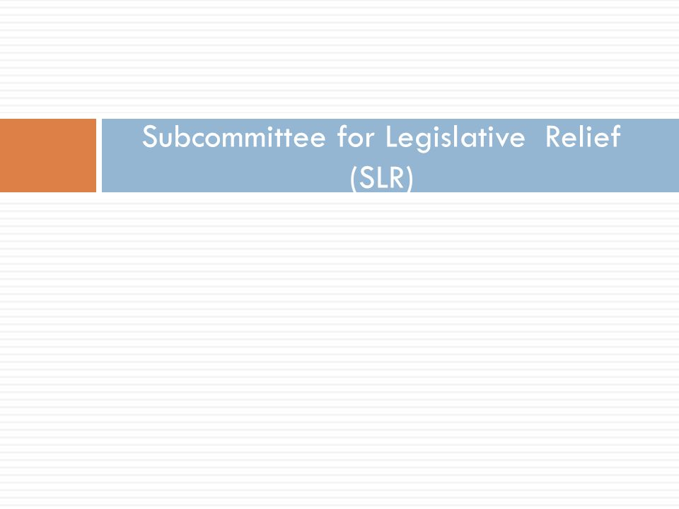 Subcommittee for Legislative Relief (SLR)