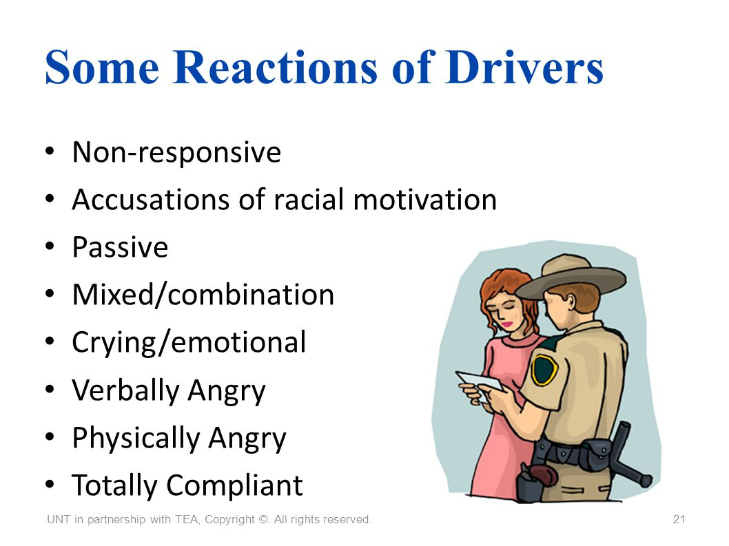 Some Reactions of Drivers Non-responsive Accusations of racial motivation Passive Mixed/combination Crying/emotional Verbally Angry Physically Angry T