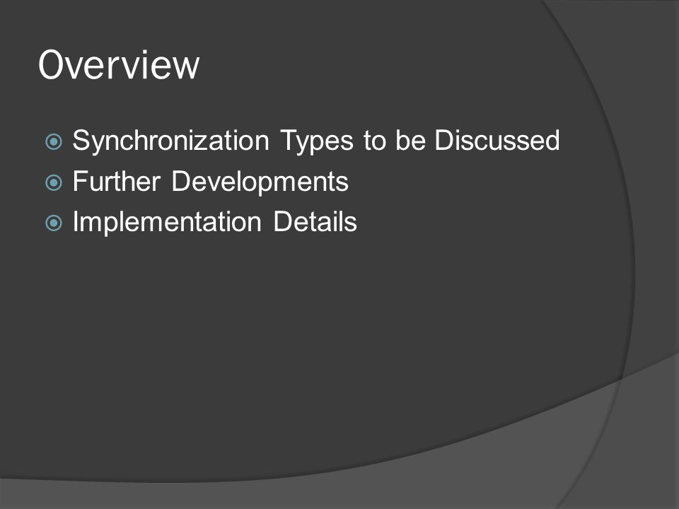 Overview Synchronization Types to be Discussed Further Developments Implementation Details