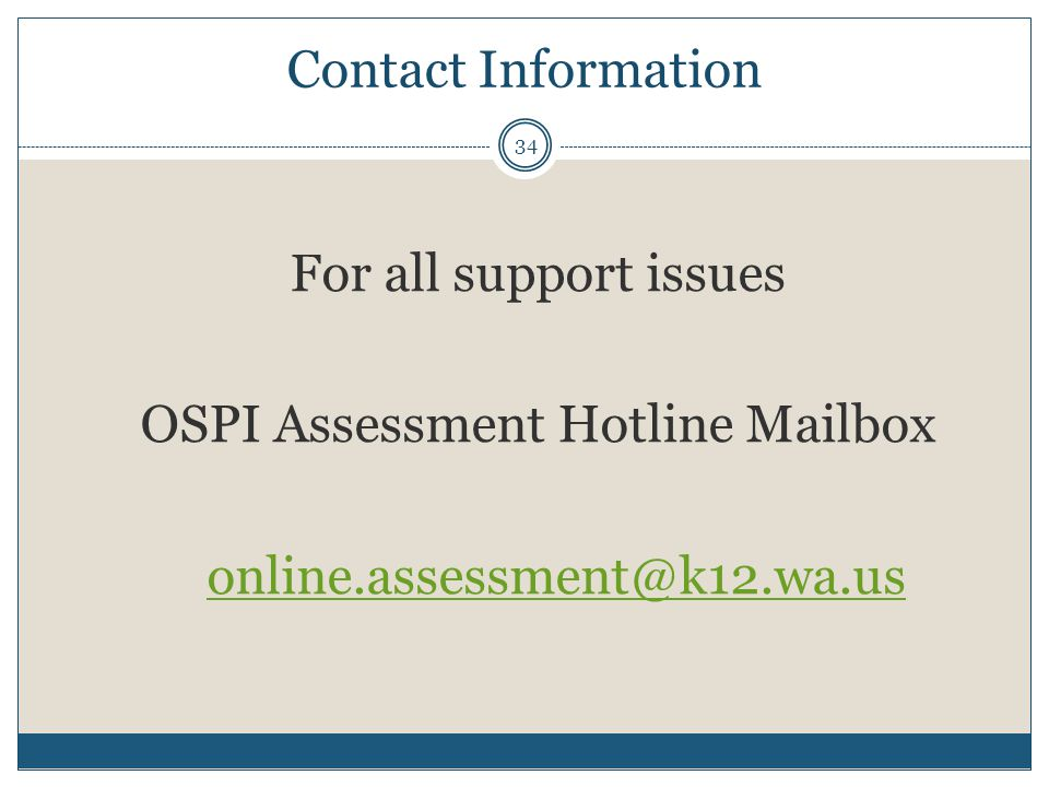 Contact Information For all support issues OSPI Assessment Hotline Mailbox online.assessment@k12.wa.us 34