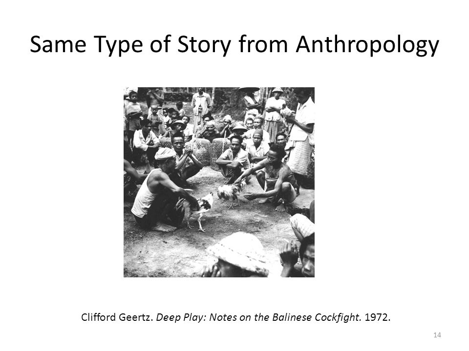 Same Type of Story from Anthropology 14 Clifford Geertz.