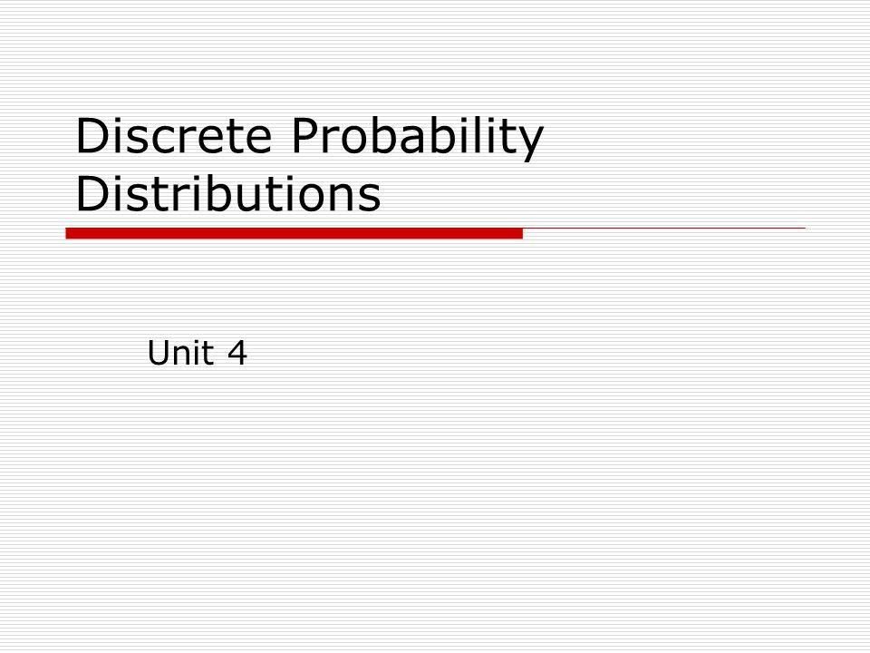 Discrete Probability Distributions Unit 4