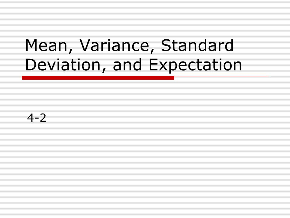 Mean, Variance, Standard Deviation, and Expectation 4-2
