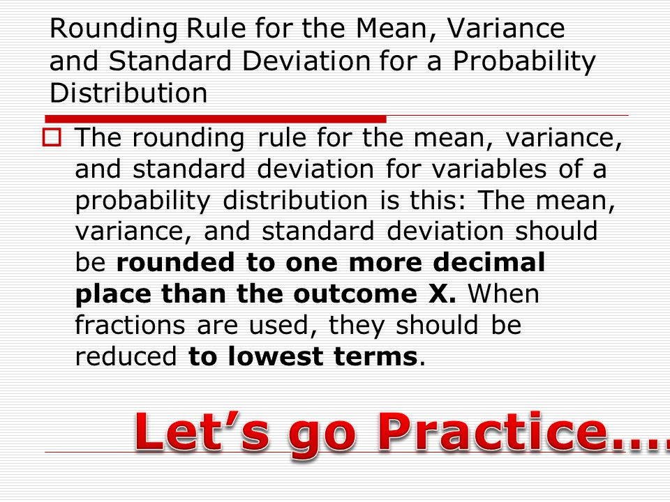 Rounding Rule for the Mean, Variance and Standard Deviation for a Probability Distribution The rounding rule for the mean, variance, and standard devi