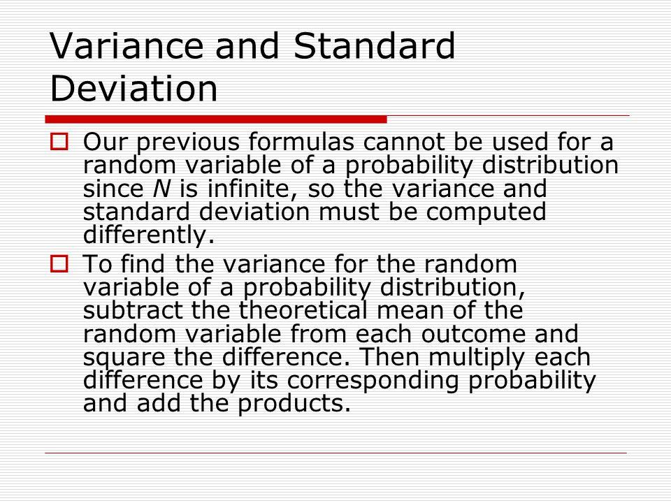 Variance and Standard Deviation Our previous formulas cannot be used for a random variable of a probability distribution since N is infinite, so the v
