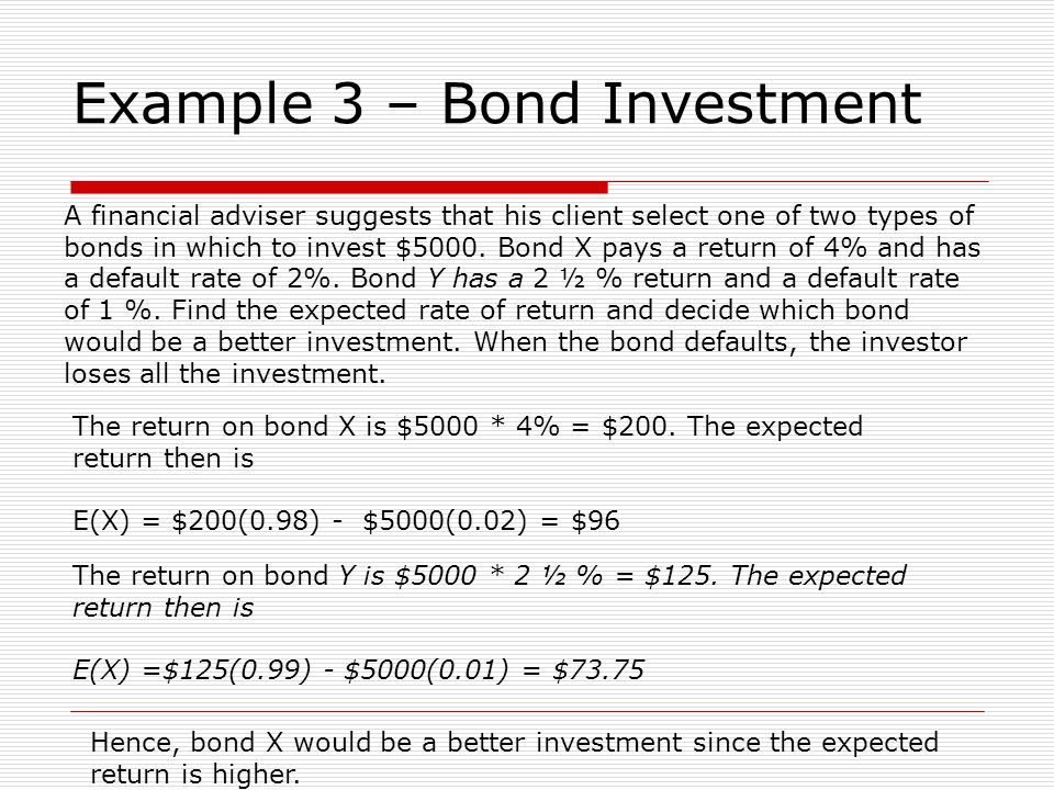 Example 3 – Bond Investment A financial adviser suggests that his client select one of two types of bonds in which to invest $5000. Bond X pays a retu