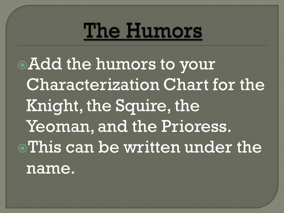 Add the humors to your Characterization Chart for the Knight, the Squire, the Yeoman, and the Prioress.