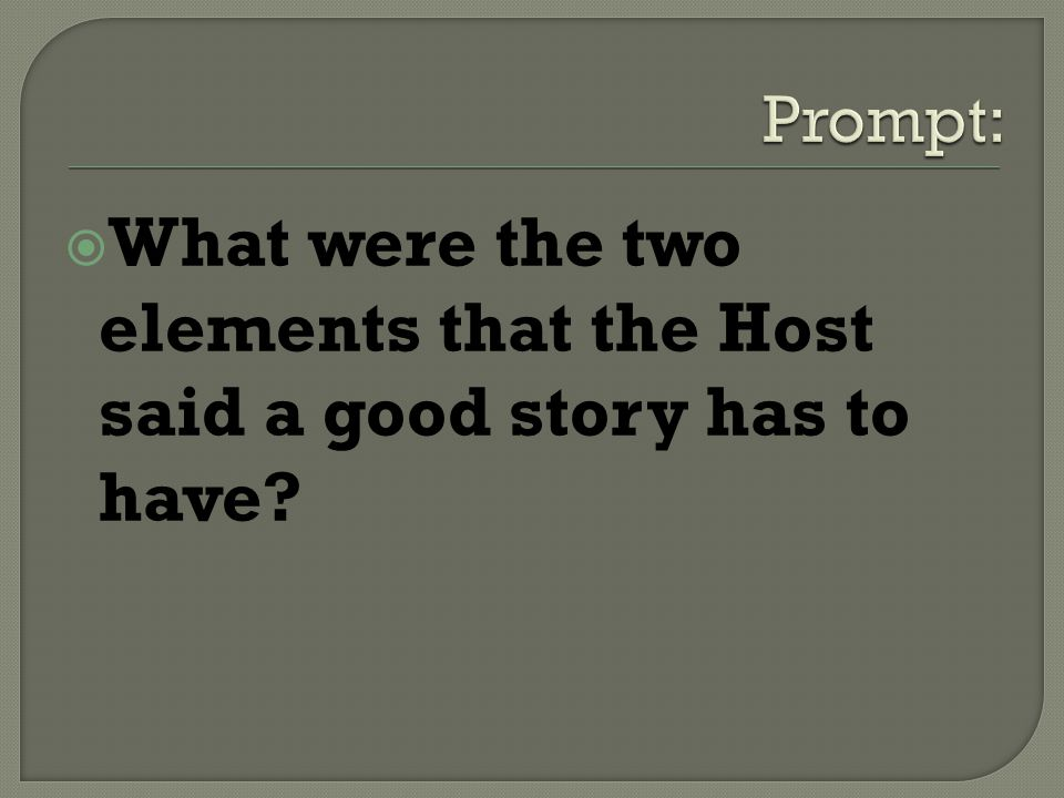 What were the two elements that the Host said a good story has to have