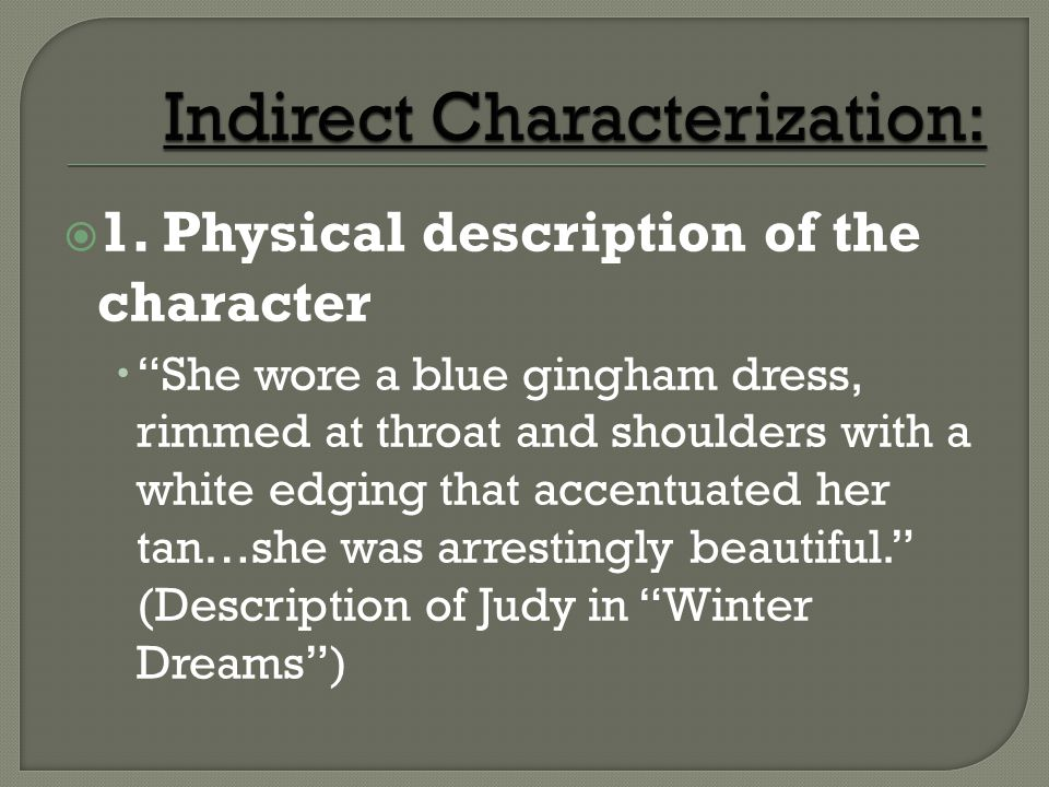 1. Physical description of the character She wore a blue gingham dress, rimmed at throat and shoulders with a white edging that accentuated her tan…sh