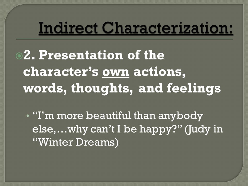 2. Presentation of the characters own actions, words, thoughts, and feelings Im more beautiful than anybody else,…why cant I be happy? (Judy in Winter