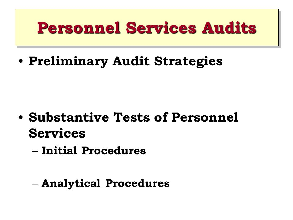 Personnel Services Audits Preliminary Audit Strategies Substantive Tests of Personnel Services – Initial Procedures – Analytical Procedures