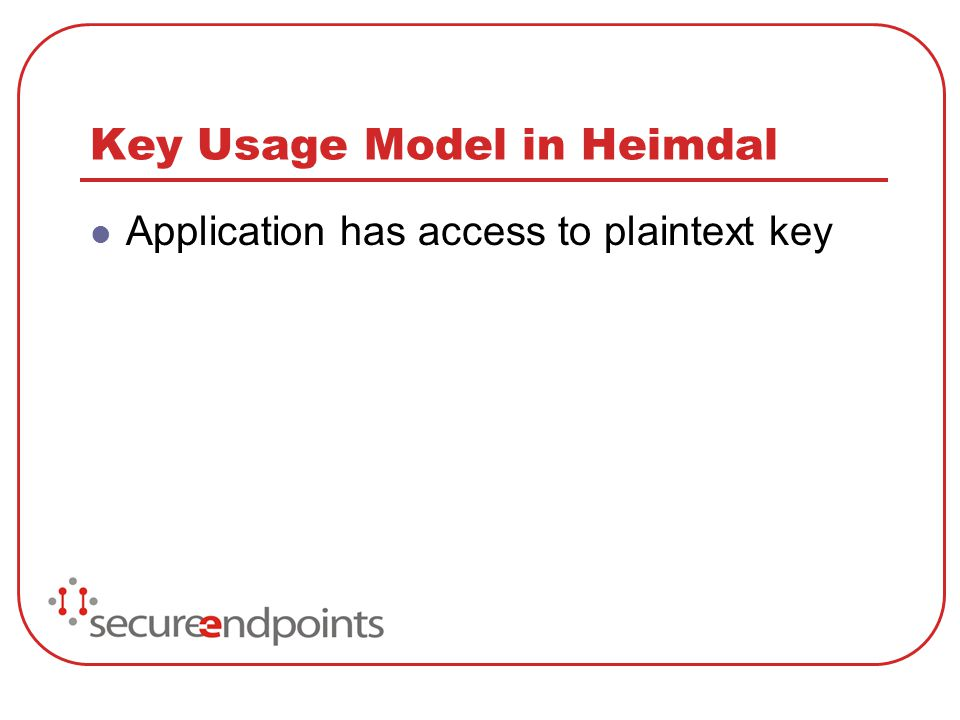 Key Usage Model in Heimdal Application has access to plaintext key