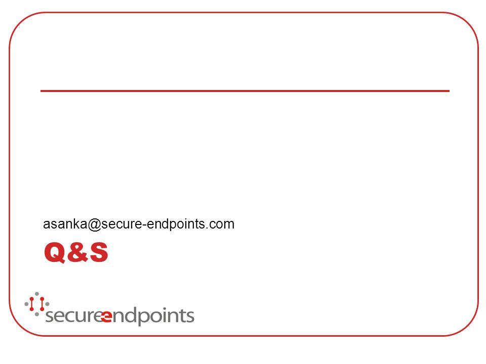 Q&S asanka@secure-endpoints.com