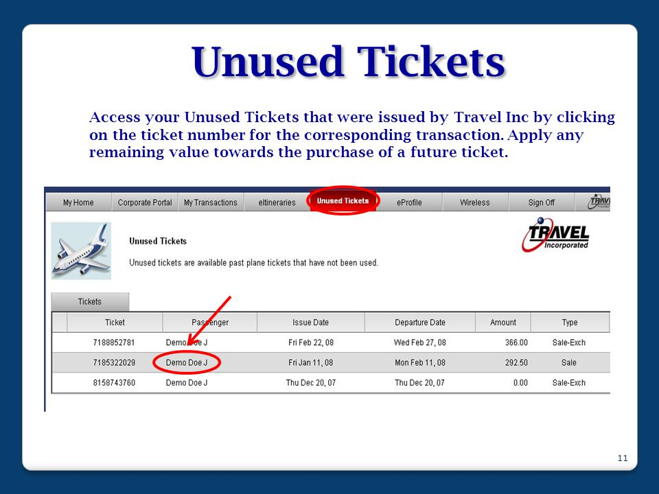 Unused Tickets Access your Unused Tickets that were issued by Travel Inc by clicking on the ticket number for the corresponding transaction. Apply any