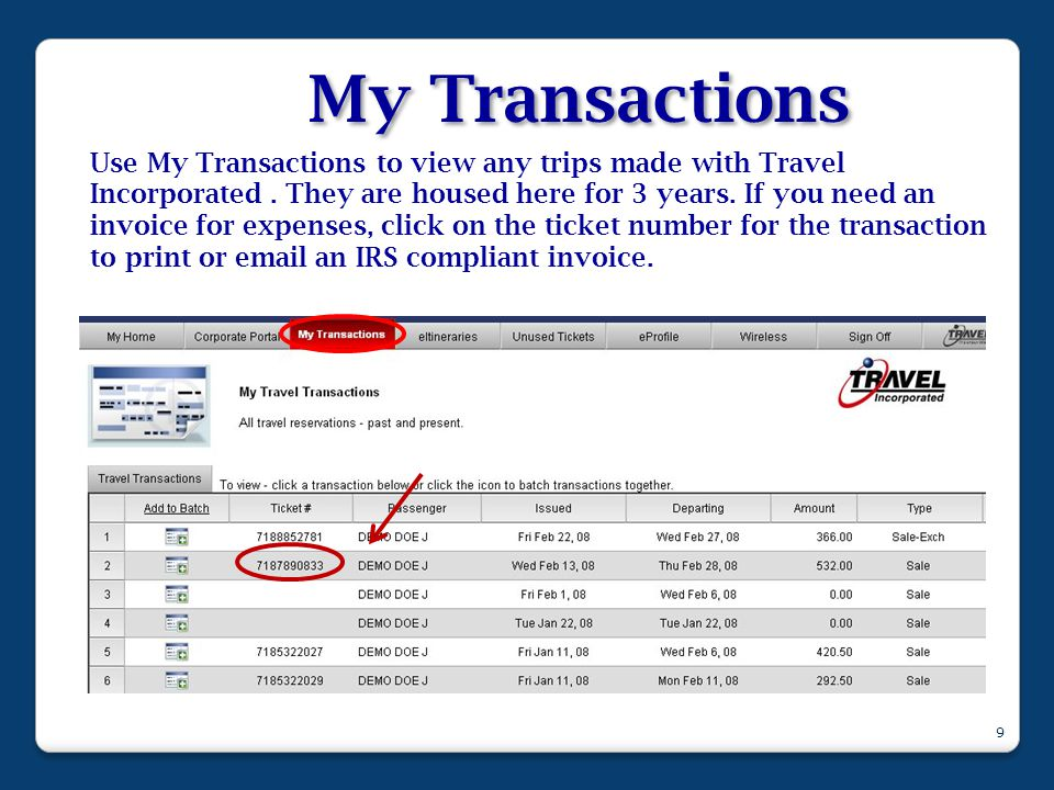 My Transactions Use My Transactions to view any trips made with Travel Incorporated. They are housed here for 3 years. If you need an invoice for expe