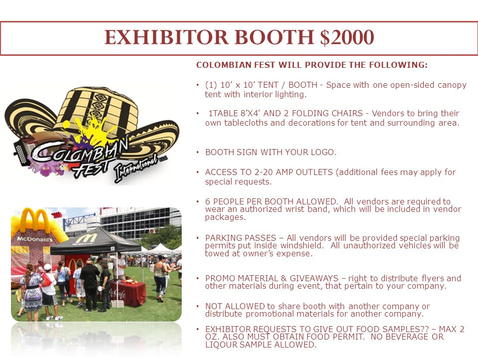 EXHIBITOR BOOTH $2000 COLOMBIAN FEST WILL PROVIDE THE FOLLOWING: (1) 10 x 10 TENT / BOOTH - Space with one open-sided canopy tent with interior lighting.