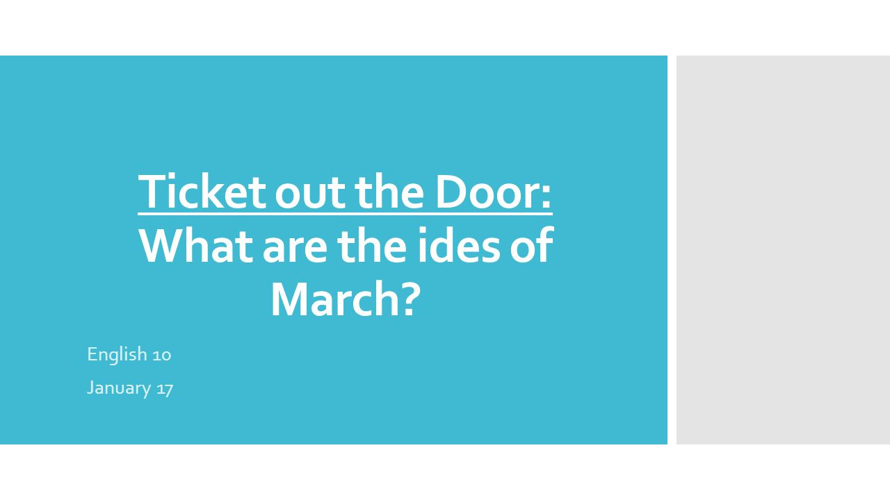 Ticket out the Door: What are the ides of March? English 10 January 17