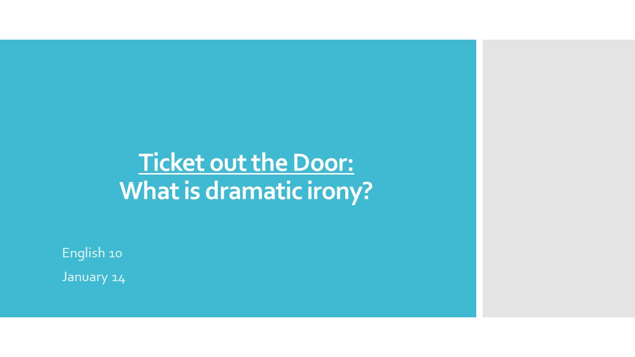 Ticket out the Door: What is dramatic irony English 10 January 14