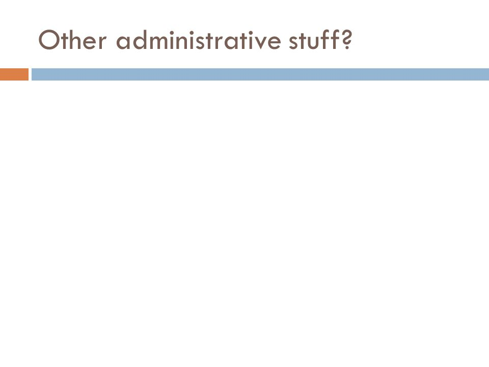 Other administrative stuff